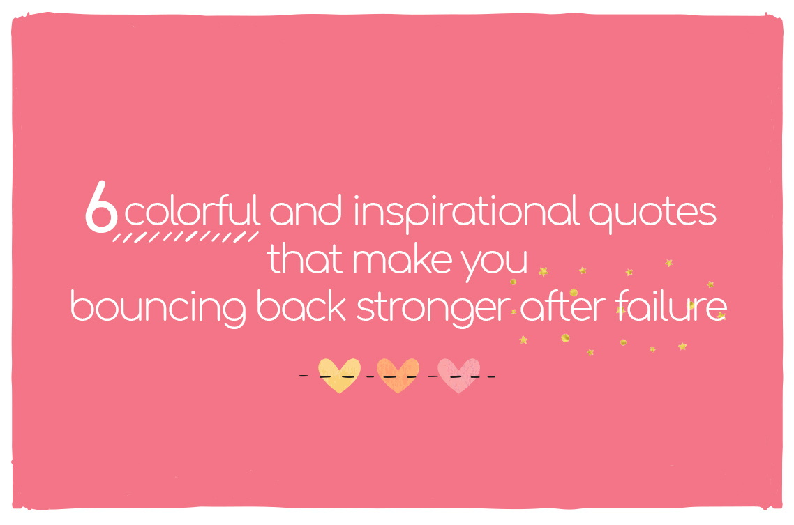 6 Colorful And Inspirational Quotes That Make You Bouncing Back